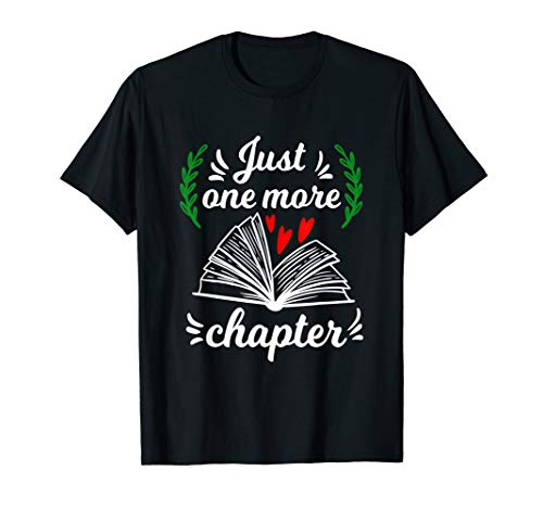 Just one more Chapter - Reading Books lovers gift T-Shirt